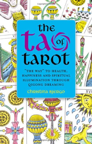 The Tao of Tarot: The Way to Health, Happiness and Spiritual Illumination through Qigong Dreaming - Christina Bjergo