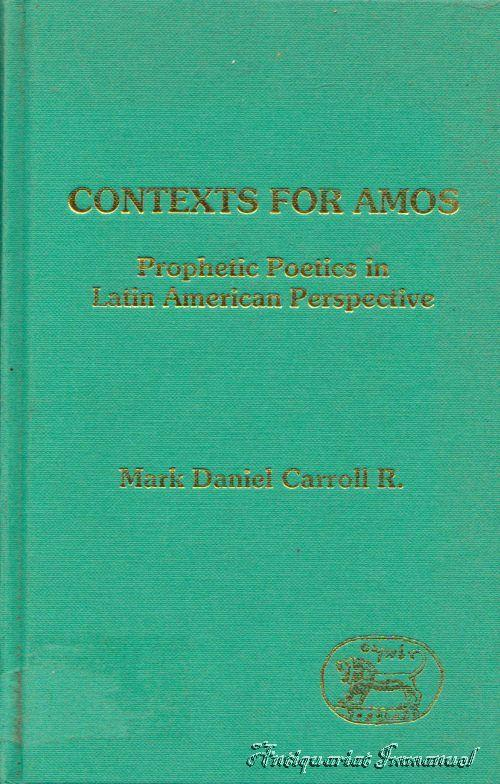 Contexts for Amos Prophetic Poetics in Latin American Perspective - Carroll, Mark Daniel