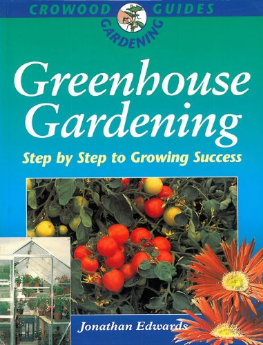 Greenhouse Gardening: Step by Step to Growing Success (Crowood Gardening Guides) - Edwards, Jonathan