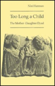 Too Long a Child : The Mother-Daughter Dyad - Nini Herman