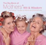 The Big Book of Mothers' Wit and Wisdom: Humorous Quotes on Mums and Motherhood