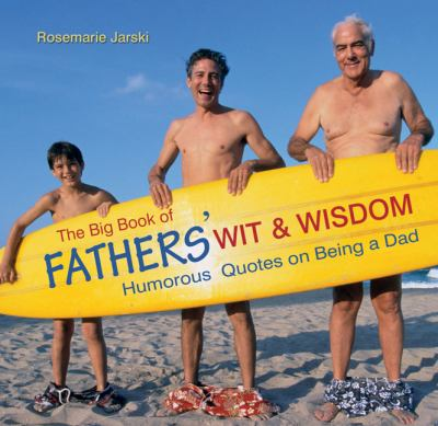 The Big Book of Fathers' Wit and Wisdom : Humorous Quotes on Being a Dad - Rosemarie Jarski