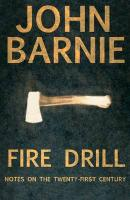 Fire Drill: Notes on the Twenty-First Century - Barnie, John