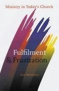 Fulfilment and Frustration: Ministry in Today's Church