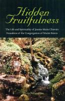 Hidden Fruitfulness: The Life and Spirituality of Jeanne-Marie Chavoin, Foundress of the Congregation of Marist Sisters (1786-1858) - Niland, Myra