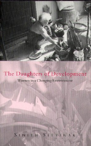 The Daughters of Development: Women in a Changing Environment - Sinith Sittirak