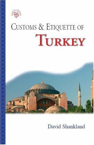 Customs  &  Etiquette of Turkey (Simple Guides Customs and Etiquette) - David Shankland