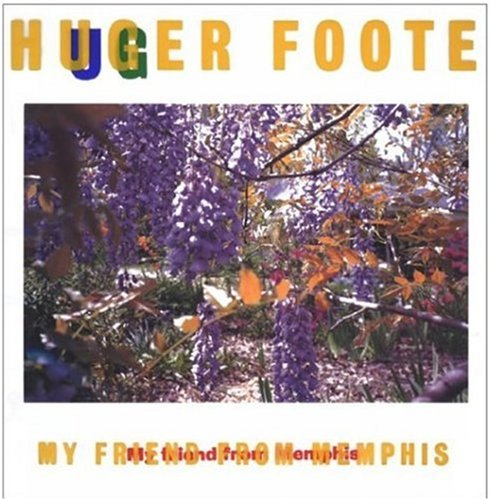 Huger Foote: My Friend from Memphis - Huger Foote