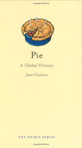 Pie: A Global History (The Edible Series) - Janet Clarkson