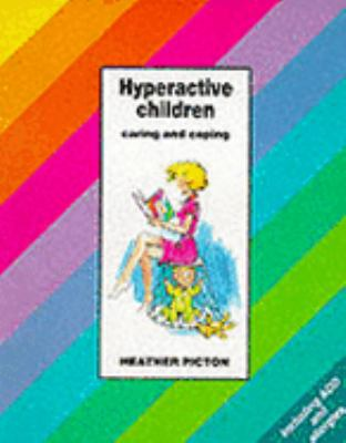 Hyperactive Children : Caring and Coping - Heather Picton