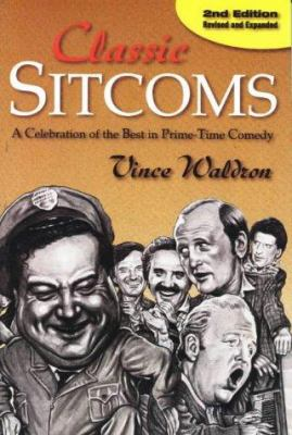 Classic Sitcoms : A Celebration of the Best in Prime-Time Comedy - Vince Waldron