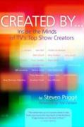 Created by . . .: Inside the Minds of TV's Top Show Creators