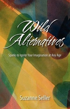 Wild Alternatives: Sparks to Ignite Your Imagination at Any Age