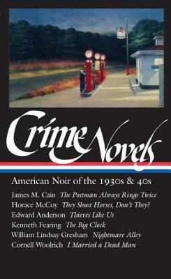Crime Novels Pt. I : American Noir of the 1930s and 40s - The Postman Always Rings Twice; They Shoot Horses, Don't They?; Thieves Like Us; t - Cornell Woolrich; Horace McCoy; Robert Polito; James M. Cain