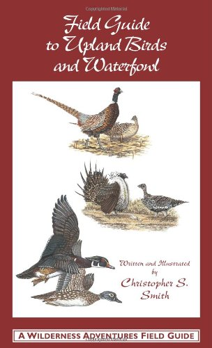 Field Guide to Upland Birds and Waterfowl (A Wilderness Adventures Field Guide) - Christopher S. Smith