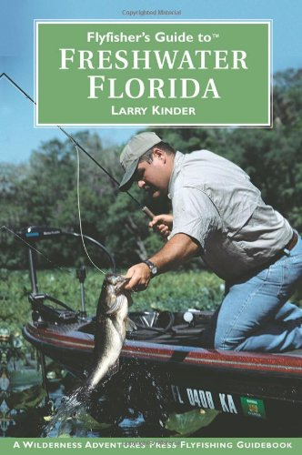 Flyfisher's Guide to Freshwater Florida (Wilderness Adventures Flyfishing Guidebook) - Larry Kinder