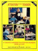 Attention Without Tension: A Teacher's Handbook on Attention Disorders (ADHD and Add)