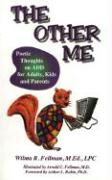 The Other Me: Poetic Thoughts on Add for Adults, Kids, and Parents - Fellman, Wilma R.; Fellman, M. Ed