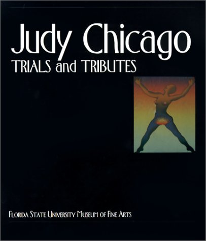 Judy Chicago: Trials and Tributes - Vicki D. Thompson Wylder, Lucy R. Lippard