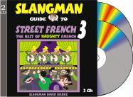 The Slangman Guide to Street French 3: The Best of Naughty French - Burke, David
