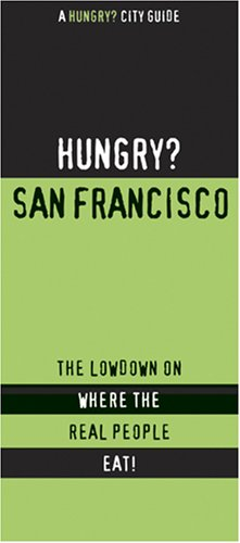 HUNGRY? SAN FRANCISCO BAY AREA (Hungry? City Guides) - First Last