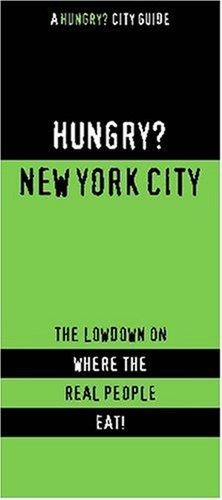 Hungry? New York City: The Lowdown on Where the Real People Eat! (Hungry? City Guides) - First Last