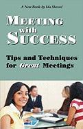 Meeting with Success: Tips and Techniques for Great Meetings - Shessel, Ida