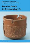 Food and drink in archaeology 2: Volume 2: University of Nottingham Postgraduate Conference 2008 (Nottingham University: Food & Drink in Archaeology)