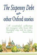 The Sixpenny Debt & Other Oxford Stories (Large Print Edition - Cavanagh, Mary; Gordon-Cummings, Jane; Stemp, Jane
