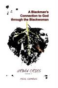 A Blackmans Connection to God Through the Blackwoman
