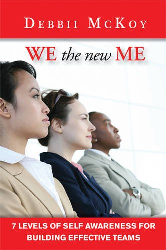 We the New Me, 7 Levels of Self Awareness for Building Effective Teams - Debbii McKoy