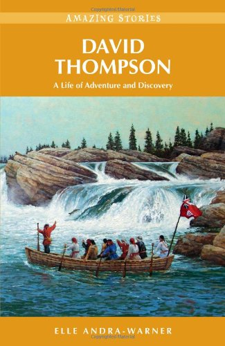 David Thompson: A Life of Adventure and Discovery - Elle Andra-Warner