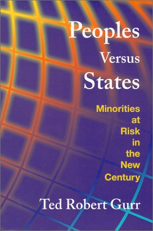 Peoples Versus States: Minorities at Risk in the New Century - Ted Robert Gurr