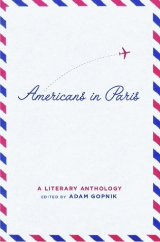 Americans in Paris: a Literary Anthology - Adam Gopnik