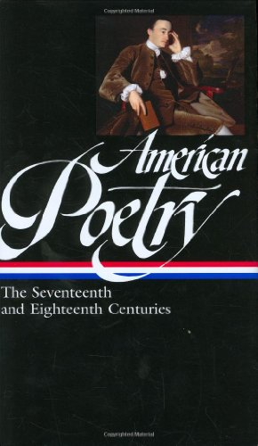 American Poetry: The Seventeenth and Eighteenth Centuries (Library of America #178) - David Shields