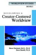 Developing a Creator-Centered Worldview - Deckard, Steve; DeWitt, David