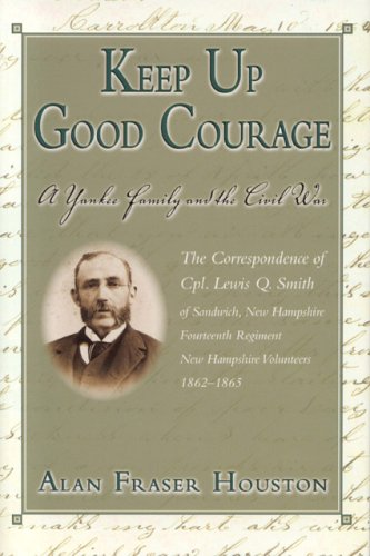 Keep Up Good Courage: A Yankee Family and the Civil War - Alan Fraser Houston