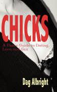 Chicks: A User's Guide to Dating, Love and Sex - Albright, Dag