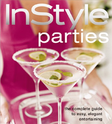 In Style Parties (The Complete Guide to Easy, Elegant Entertaining) - Editors of InStyle Magazine