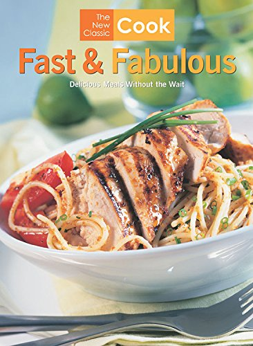 Fast and Fabulous: Delicious Meals Without the Wait (The New Classic Cook) - Pamela Clark