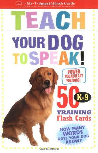 Teach Your Dog to Speak!: 50 K-9 Training Flash Cards (My-T-Smart Flash Cards) - Dominique De Vito