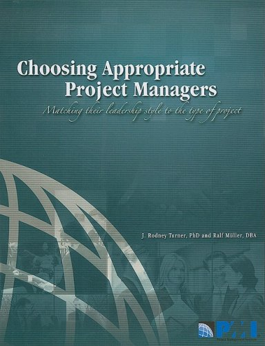 Choosing Appropriate Project Managers: Matching Their Leadership Style to the Type of Project - Rodney, Dphil Turner; Ralf Muller