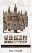 Green Seduction: Money, Business, and the Environment - Streever, Bill