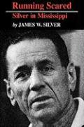 Running Scared: Silver in Mississippi - Silver, James W.