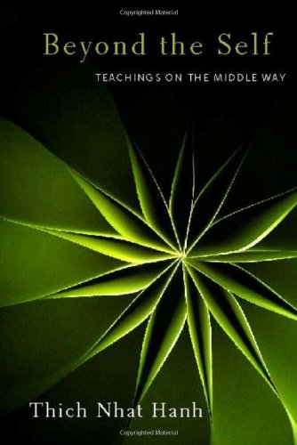 Beyond the Self: Teachings on the Middle Way - Thich Nhat Hanh