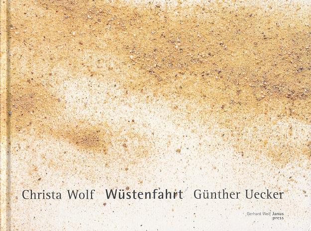 Wüstenfahrt. Mit 13 farbigen Materialbildern von Günther Uecker. - Wolf, Christa und Günther Uecker