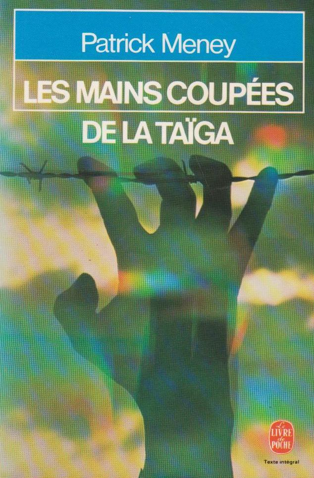 Mains coupées de la taïga (Les), document - MENEY, Patrick
