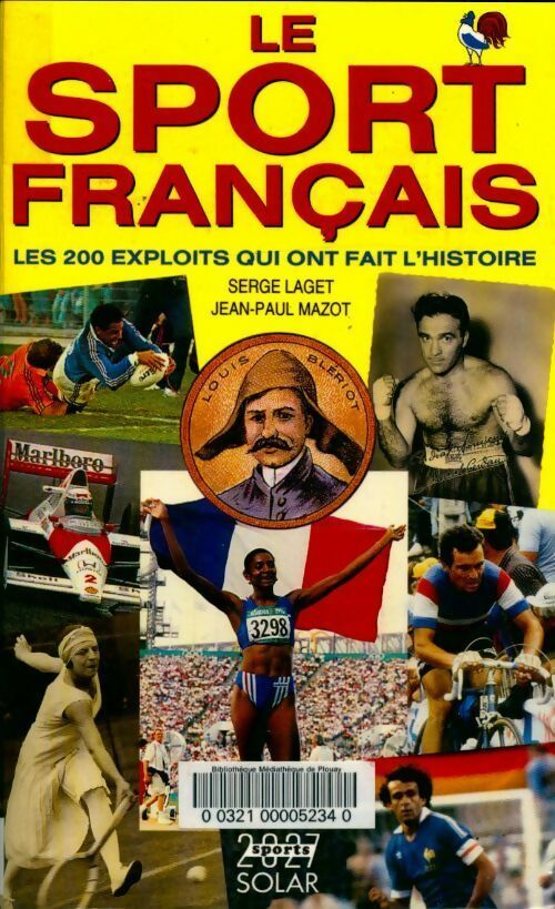 Le sport français : Les 200 exploits qui ont fait l'histoire - Jean-Paul Mazot