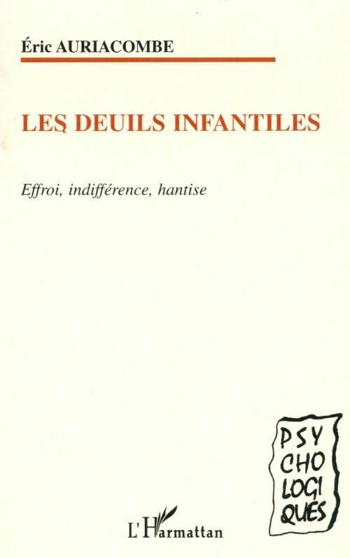 Les deuils infantiles. Effroi, indifférence, hantise - Eric Auriacombe