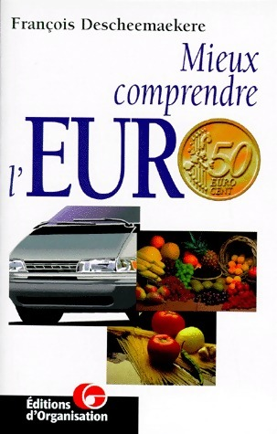 Mieux comprendre l'euro - François Descheemaekere